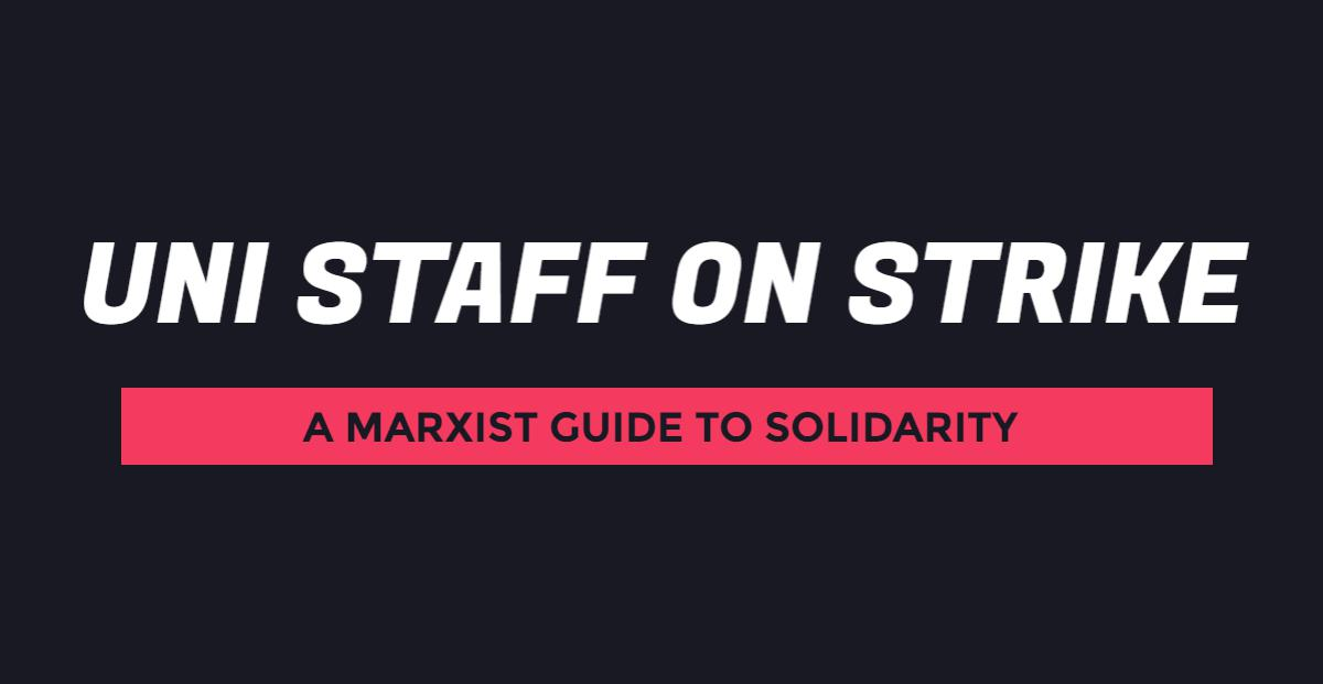 Uni staff on strike: a Marxist guide to solidarity